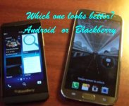 Which one looks better, Android or Blackberry?