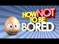 How not to be bored?